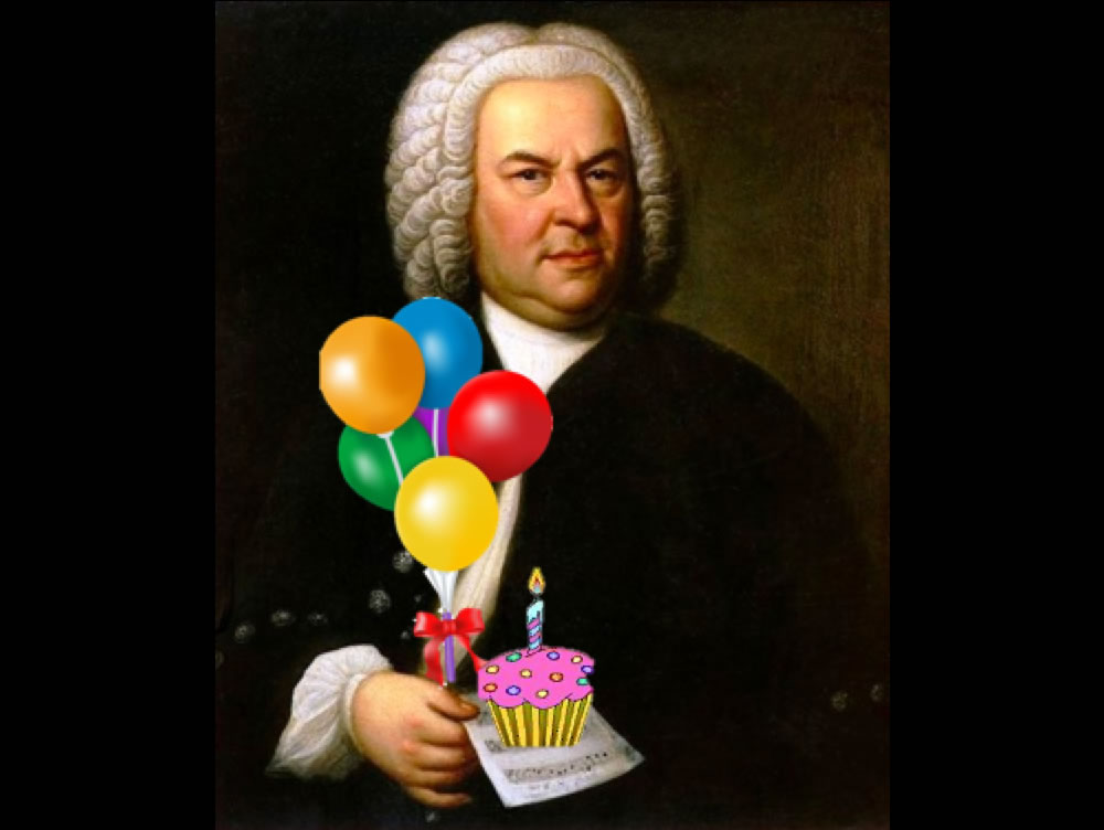 HAPPY 336th BIRTHDAY, JOHANN SEBASTIAN!