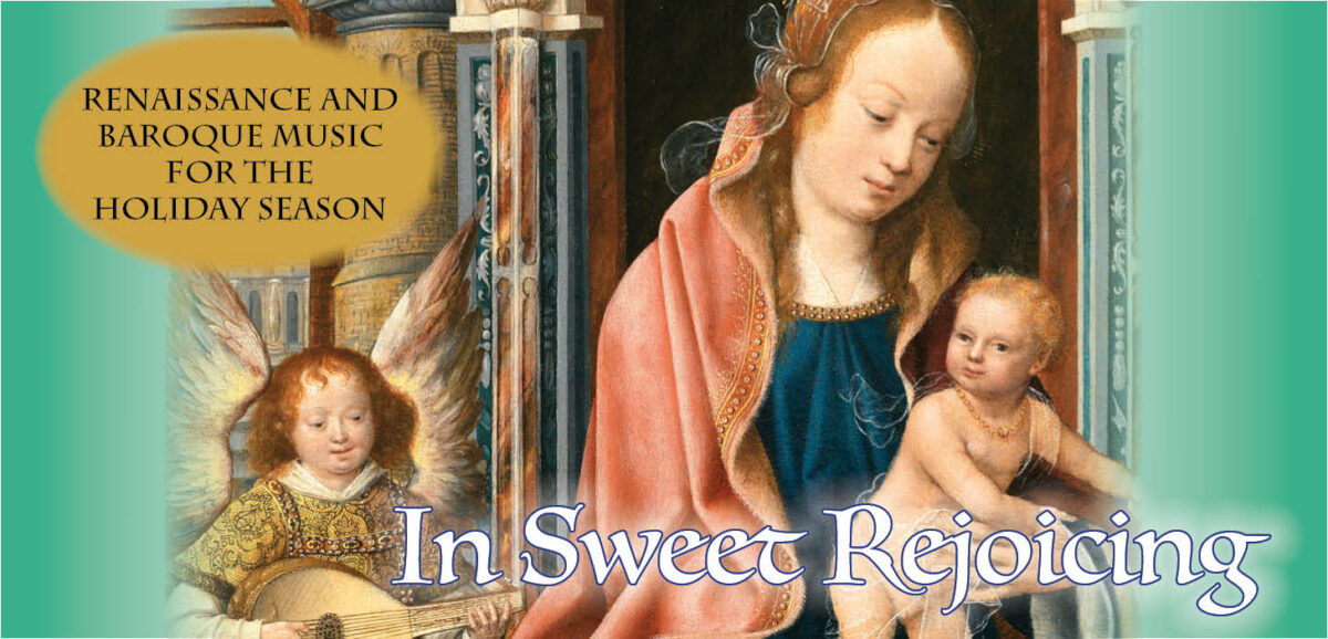 In Sweet Rejoicing:  Renaissance & Baroque Music for the Holiday Season.